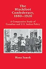The Blackfoot Confederacy 1880-1920: A Comparative Study of Canadian and U.S. In