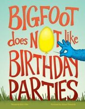 Bigfoot Does Not Like Birthday Parties by Eric Ode c2015, NEW Hardcover
