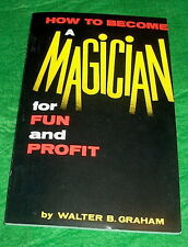 Magic Book HOW TO BECOME A MAGICIAN FOR FUN AND PROFIT Walter Graham  1967 Omaha