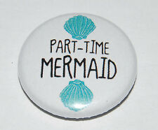 PART TIME MERMAID 25MM / 1 INCH BUTTON BADGE HEN PARTY COOL