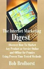 The Internet Marketing Digest : Discover How to Market Any Product or Service...