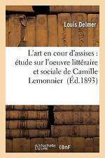 L' Art en Cour D'Assises : Etude Sur l'Oeuvre Litteraire et Sociale de...