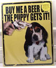 Buy Me A Beer...Or The Puppy Gets It! Tin Metal Humorous Funny Man Cave Sign New
