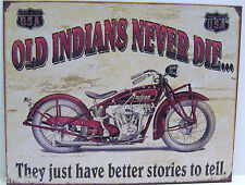 OLD INDIANS NEVER DIE, THEY JUST HAVE BETTER STORIES TO TELL!,  METAL SIGN,