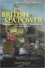 A Brief History of British Sea Power: How Britain Became Sovereign of the Seas (