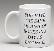 You have the same amount of hours in a day as Beyonce Coffee Mug Tea Cup Gift