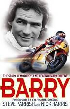 Barry: The Story of Motorcycling Legend, Barry Sheene by Steve Parrish, Nick...