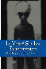 La Vérité Sur les Extraterrestres : Qu'est Ce Qu'on Sait? by Editions Cité de...