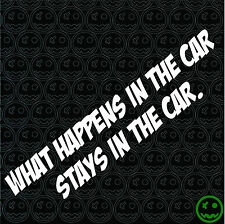 WHAT HAPPENS IN THE CAR STAYS IN THE CAR STICKER DECAL JDM Car Funny Van Mancave