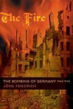 The Fire : The Bombing of Germany, 1940-1945 by Jörg Friedrich (2006, Hardcover)