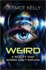 NEW: Weird, A Reality That Word's Can't Explain by Dermot Kelly, Paperback, 2017
