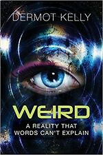 NEW: Weird, A Reality That Words Can't Explain by Dermot Kelly (Paperback, 2017)