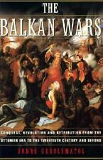 The Balkan Wars : Conquest, Revolution and Retribution from the Ottoman Era...