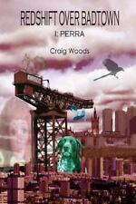 Redshift over Badtown : I: Perra by Craig Woods (2015, Paperback)