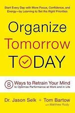 Organize Tomorrow Today: 8 Ways to Retrain Your Mind to Optimize Performance at
