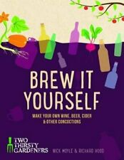 Brew it Yourself: Make your own beer, wine, cider and other concoctions by Hood