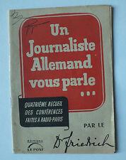 UN JOURNALISTE ALLEMAND VOUS PARLE - DR FRIEDRICH - ED. LE PONT - 1942 *