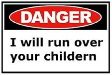 Funny Warning I WILL RUN OVER YOUR CHILDREN sticker decal