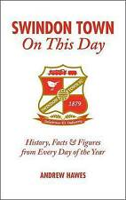 Swindon Town On This Day: History, Facts & Figures from Every Day of the Year,An