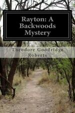 Rayton: a Backwoods Mystery by Theodore Goodridge Roberts (2015, Paperback)