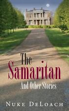 The Samaritan : And Other Stories by Nuke DeLoach (2013, Paperback)