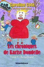 Les chroniques de Karise Dondelle, Tome 1 - Au secours!, par Caroline Cote