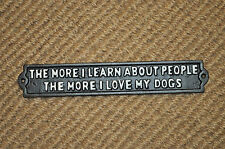 Cast Iron Sign 'The More I Learn about People the More I Love my Dog' Wall Art