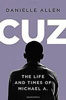 Cuz: The Life and Times of Michael A. Hardcover Danielle S. Allen