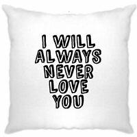 Novelty Cushion Cover I Will Always Never Love You Sassy Valentines Couples Joke