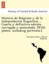 Historia de Belgrano y de la Independencia Argentina ... Cuarta y Definitiva Edi