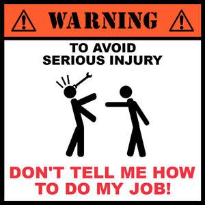To avoid injury Don't tell me how to do my job sticker fun joke tool box 9504