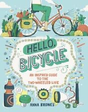 Hello, Bicycle: An Inspired Guide to the Two-Wheeled Life by Anna Brones: New