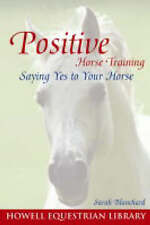 The Power of Positive Horse Training: Saying Yes to Your Horse (Howell Equestria