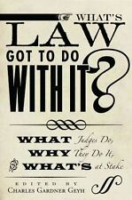 What's Law Got to Do With It?: What Judges Do, Why They Do It, and What's at Sta