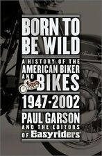 Born to Be Wild: A History of the American Biker a