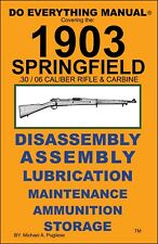 1903 SPRINGFIELD  .30/06 RIFLE & CARBINE  DO EVERYTHING MANUAL ASSEMBLY NEW BOOK