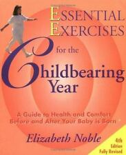 Essential Exercises for the Childbearing Year: A Guide to Health and Comfort Bef