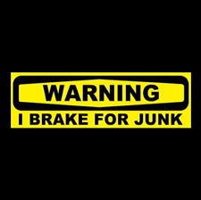 """I BRAKE FOR JUNK"" warning decal BUMPER STICKER scrap metal, garage sales, funny"