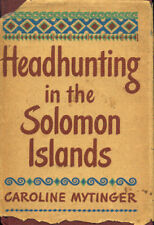 Headhunting in the Solomon Islands by Caroline Mytinger ~ Hardcover DJ ~ 1942