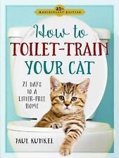 How to Toilet Train Your Cat: 21 Days to a Litter-Free Home Kunkel, Paul