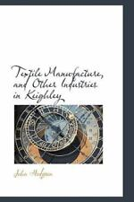 Textile Manufacture, and Other Industries in Keighley by John Hodgson (2009,...