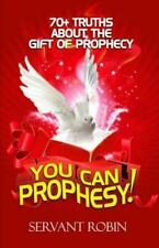 70 Truths about the Gift of Prophecy : You Can Prophesy! by Robin...