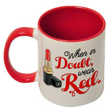 Tazza con stampa When in doubt wear Red, rossetto rosso make up, interno rosso!