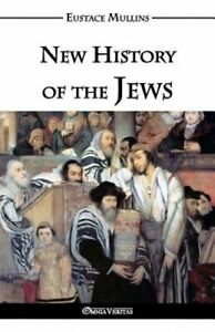 New History of the Jews by Eustace Clarence Mullins: New