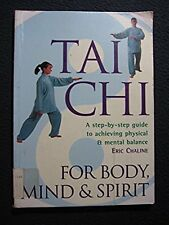 Tai Chi For Body, Mind and Spirit: A Step-by-Step Guide to Achieving Physica..