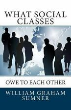 What Social Classes Owe to Each Other by Sumner, William Graham