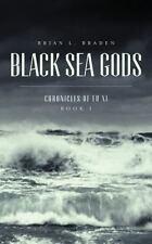 Black Sea Gods : The Chronicle of Fu Xi Book I: By Braden, Brian