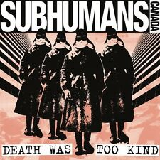 The Subhumans, Subhumans - Death Was Too Kind [New CD]