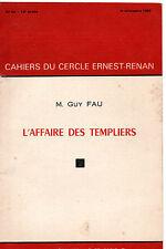 L'AFFAIRE DES TEMPLIERS. M. GUY FAU. CAHIERS DU CERCLE ERNEST RENAN. N°52. 1966