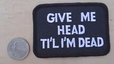 """GIVE ME H*AD TILL I'M DEAD IRON-ON / SEW-ON EMBROIDERED PATCH 3 1/4""""x 2 1/4 """""""